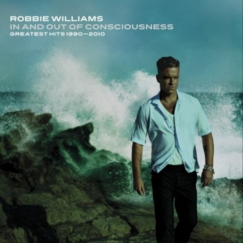 Robbie Williams – In And Out Of Consciousness: The Greatest Hits 1990-2010